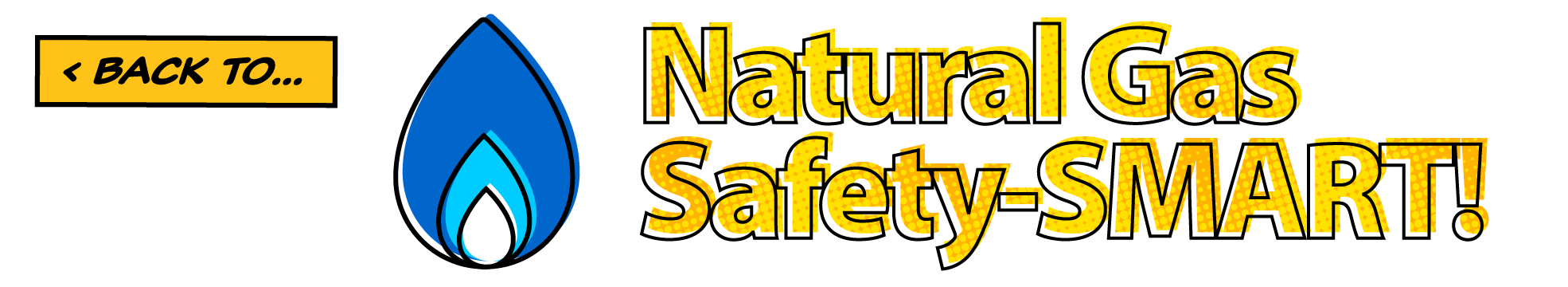 < Back to… Natural Gas Safety-SMART!